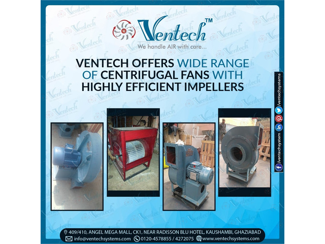 VENTECH offers wide range of Centrifugal Fans with highly efficient impellers - 1